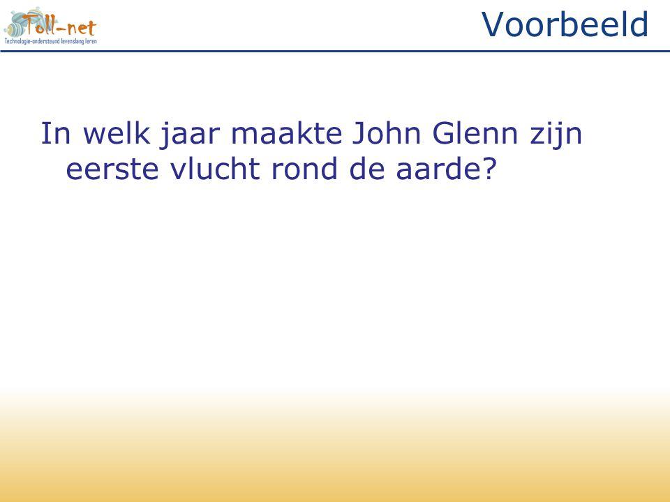 Voorbeeld In welk jaar maakte John Glenn zijn eerste vlucht rond de aarde