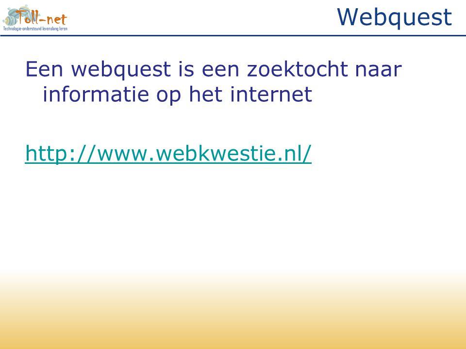 Webquest Een webquest is een zoektocht naar informatie op het internet http://www.webkwestie.nl/