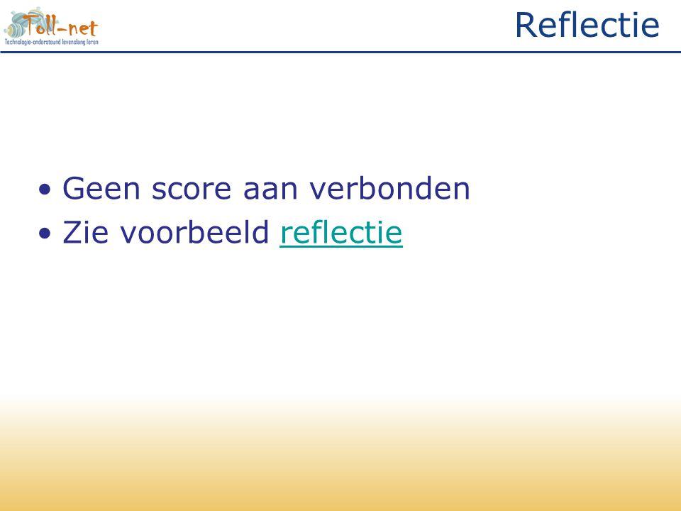 Reflectie Geen score aan verbonden Zie voorbeeld reflectie