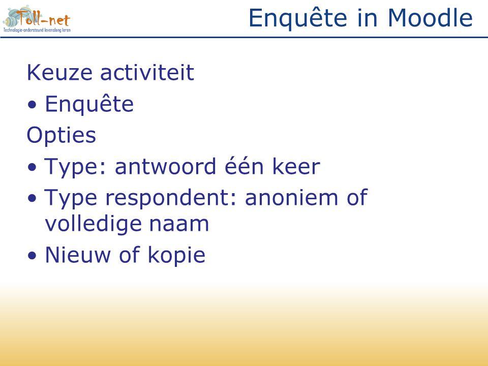 Enquête in Moodle Keuze activiteit Enquête Opties