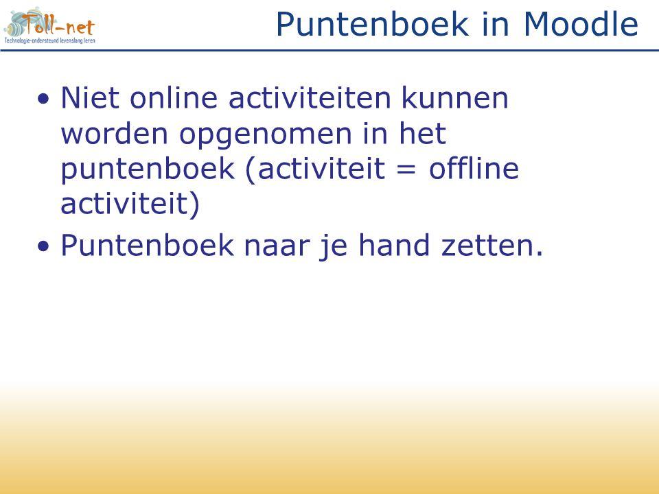 Puntenboek in Moodle Niet online activiteiten kunnen worden opgenomen in het puntenboek (activiteit = offline activiteit)