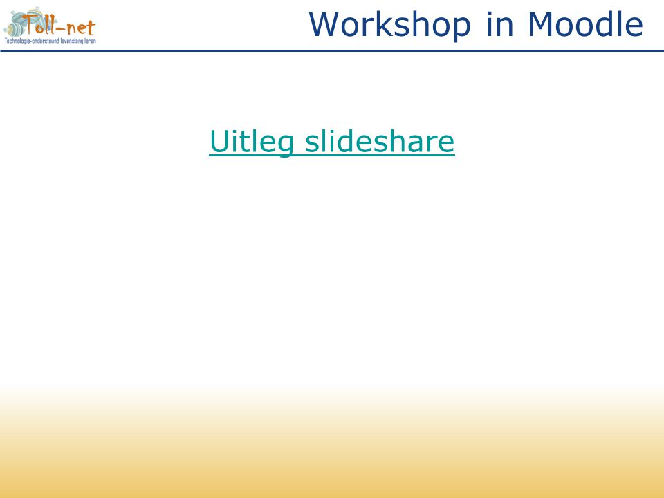 Workshop in Moodle Uitleg slideshare
