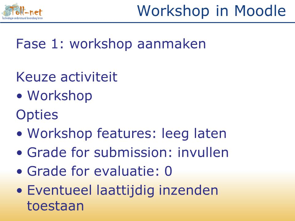 Workshop in Moodle Fase 1: workshop aanmaken Keuze activiteit Workshop