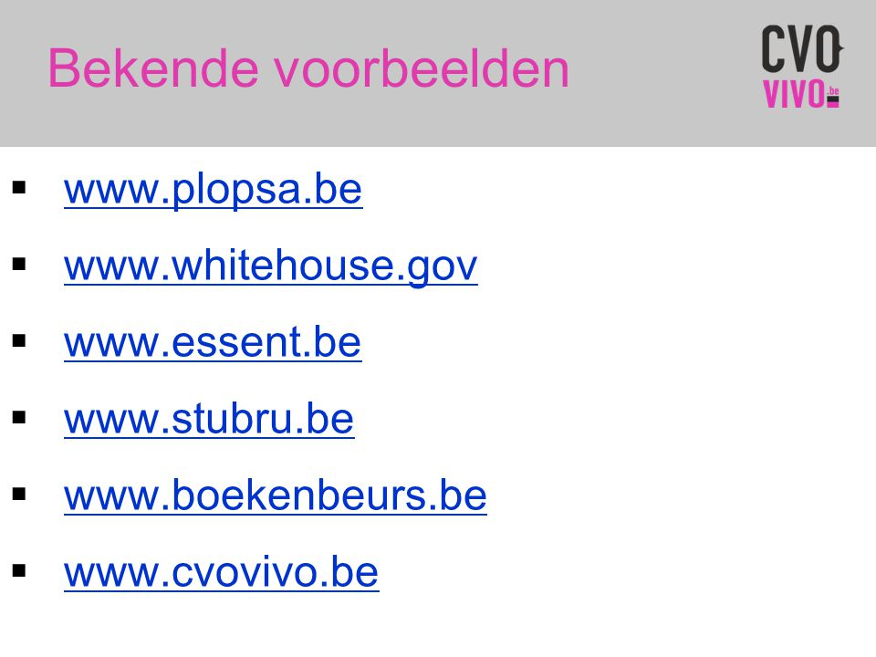 Bekende voorbeelden www.plopsa.be www.whitehouse.gov www.essent.be