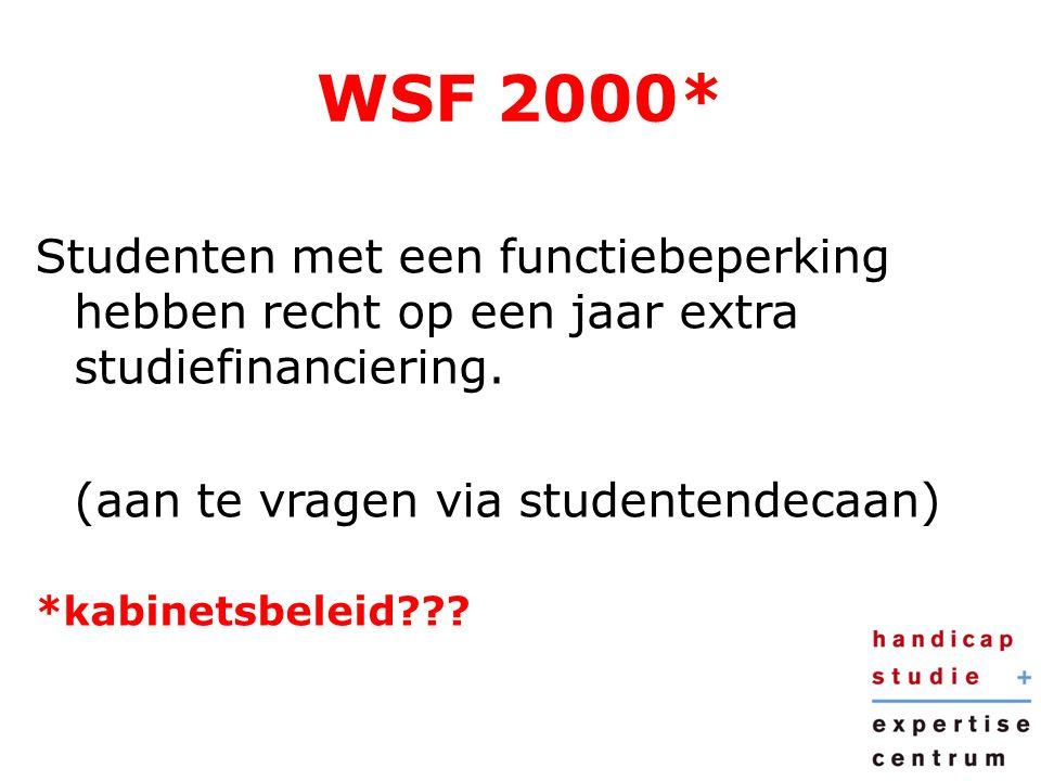 WSF 2000* Studenten met een functiebeperking hebben recht op een jaar extra studiefinanciering. (aan te vragen via studentendecaan)