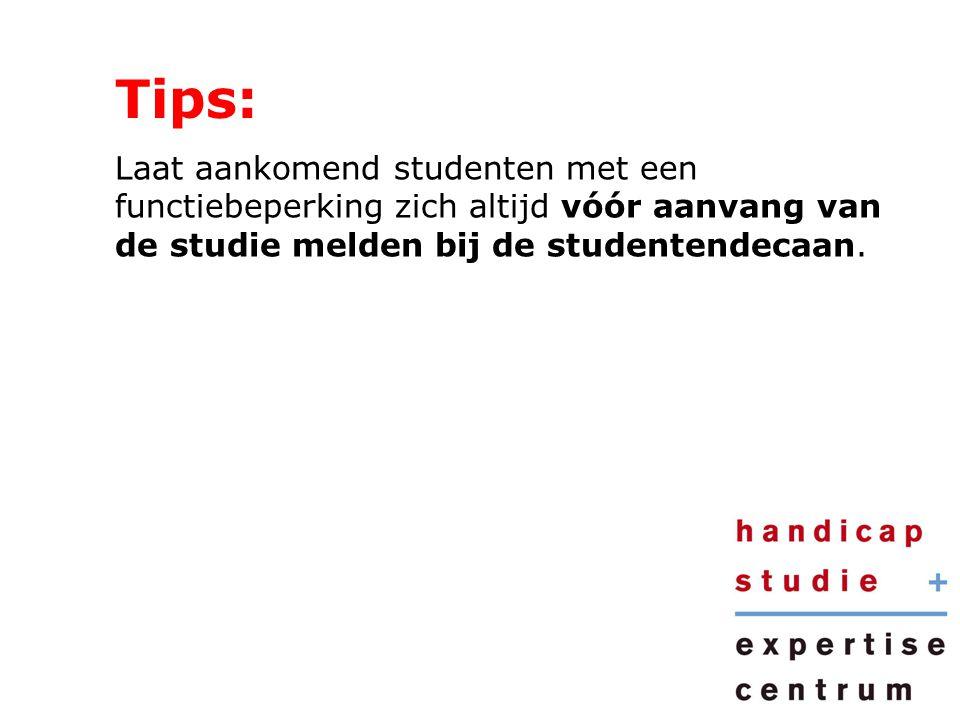 Tips: Laat aankomend studenten met een functiebeperking zich altijd vóór aanvang van de studie melden bij de studentendecaan.