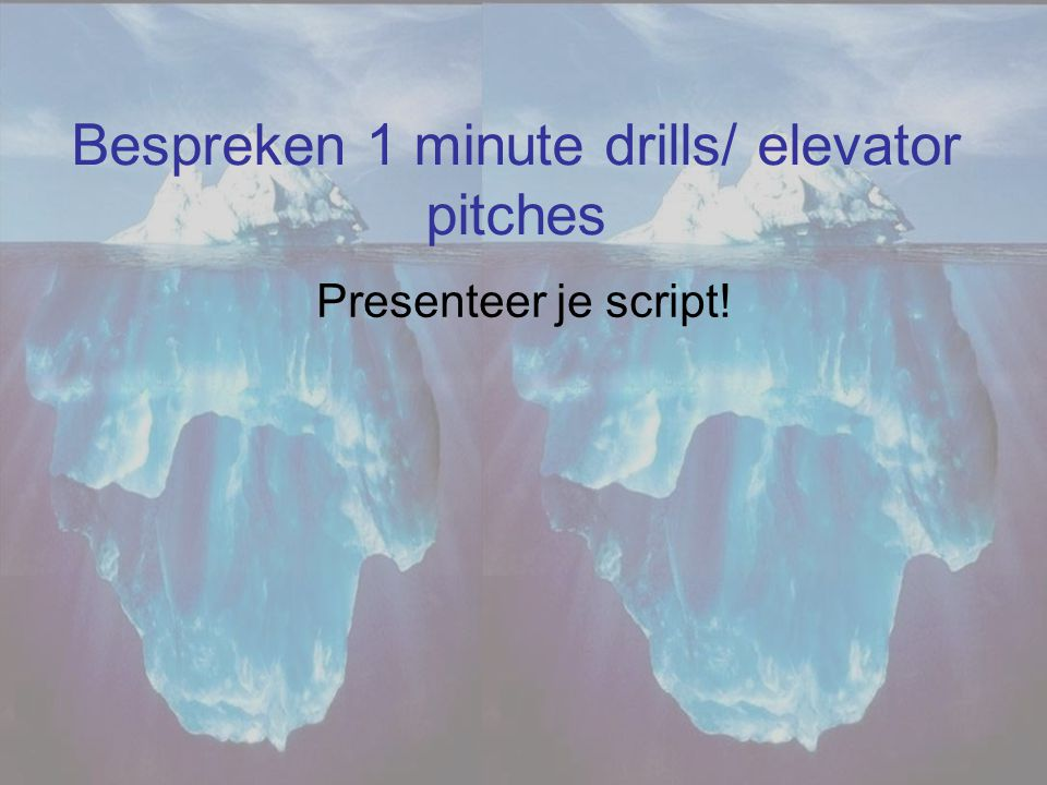 Bespreken 1 minute drills/ elevator pitches
