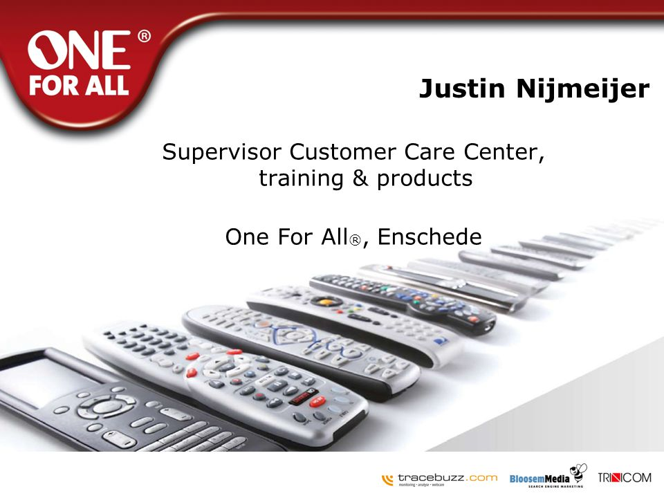 Justin Nijmeijer Supervisor Customer Care Center, training & products One For All®, Enschede