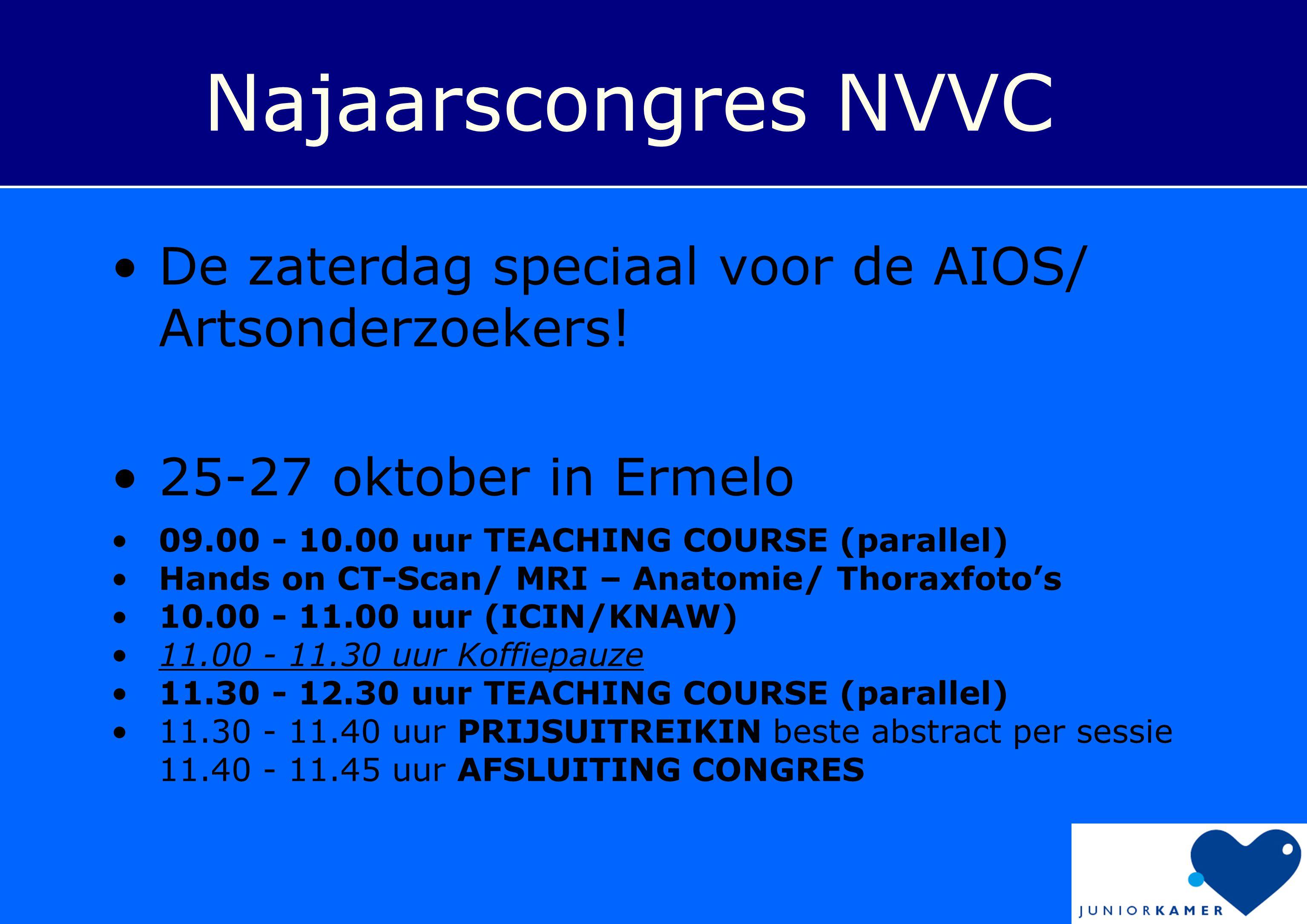 Najaarscongres NVVC De zaterdag speciaal voor de AIOS/ Artsonderzoekers! 25-27 oktober in Ermelo. 09.00 - 10.00 uur TEACHING COURSE (parallel)