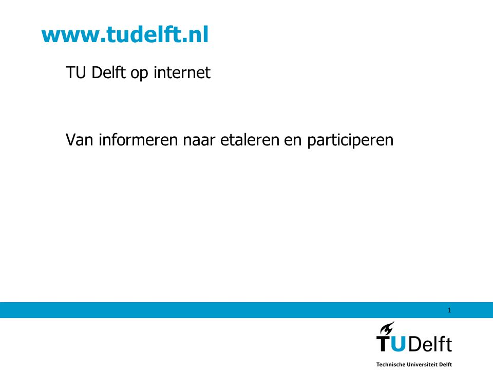 TU Delft op internet Van informeren naar etaleren en participeren