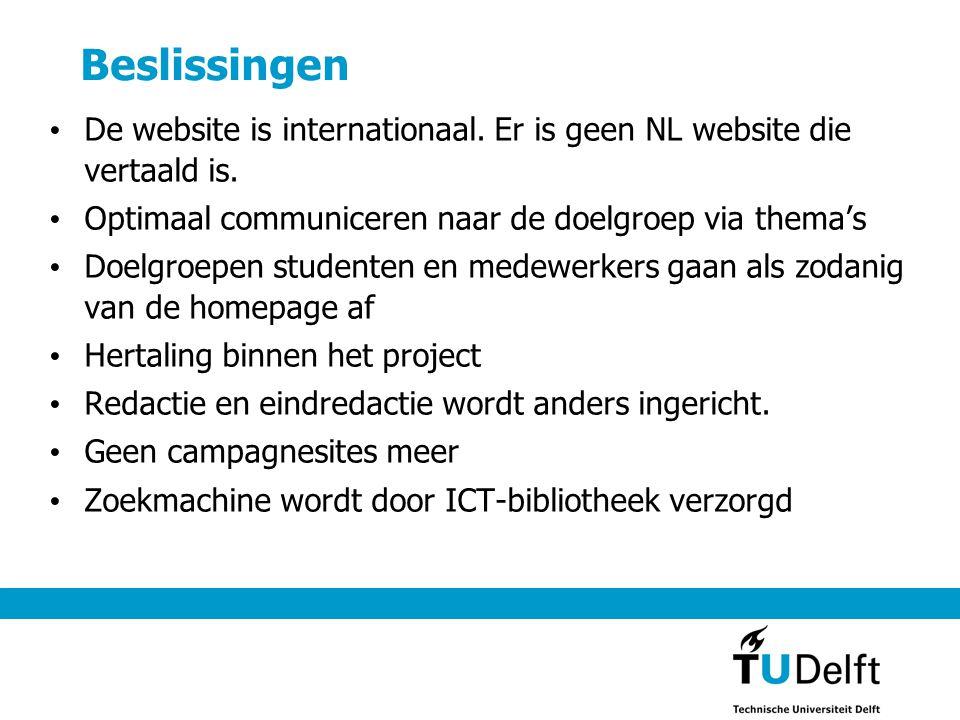 Beslissingen De website is internationaal. Er is geen NL website die vertaald is. Optimaal communiceren naar de doelgroep via thema's.