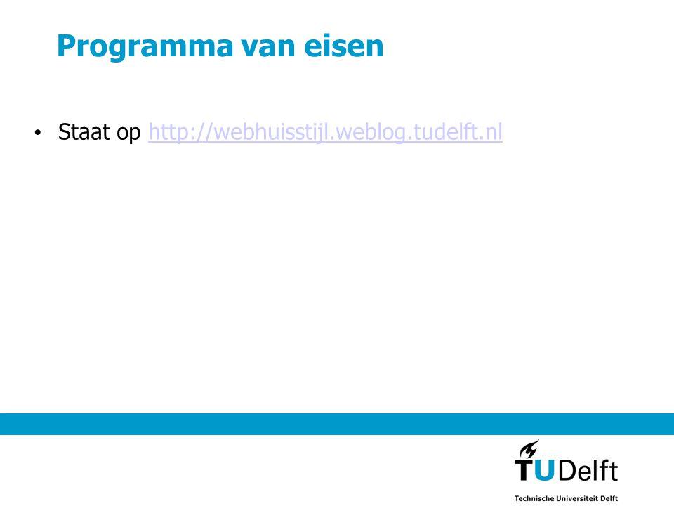 Programma van eisen Staat op http://webhuisstijl.weblog.tudelft.nl