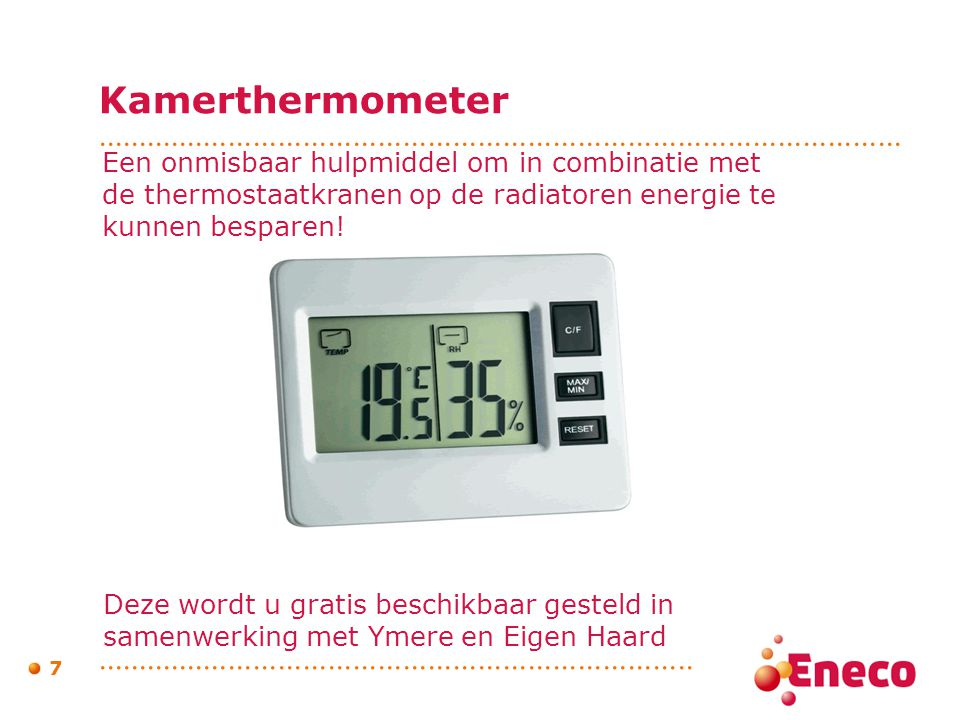 Kamerthermometer Een onmisbaar hulpmiddel om in combinatie met de thermostaatkranen op de radiatoren energie te kunnen besparen!
