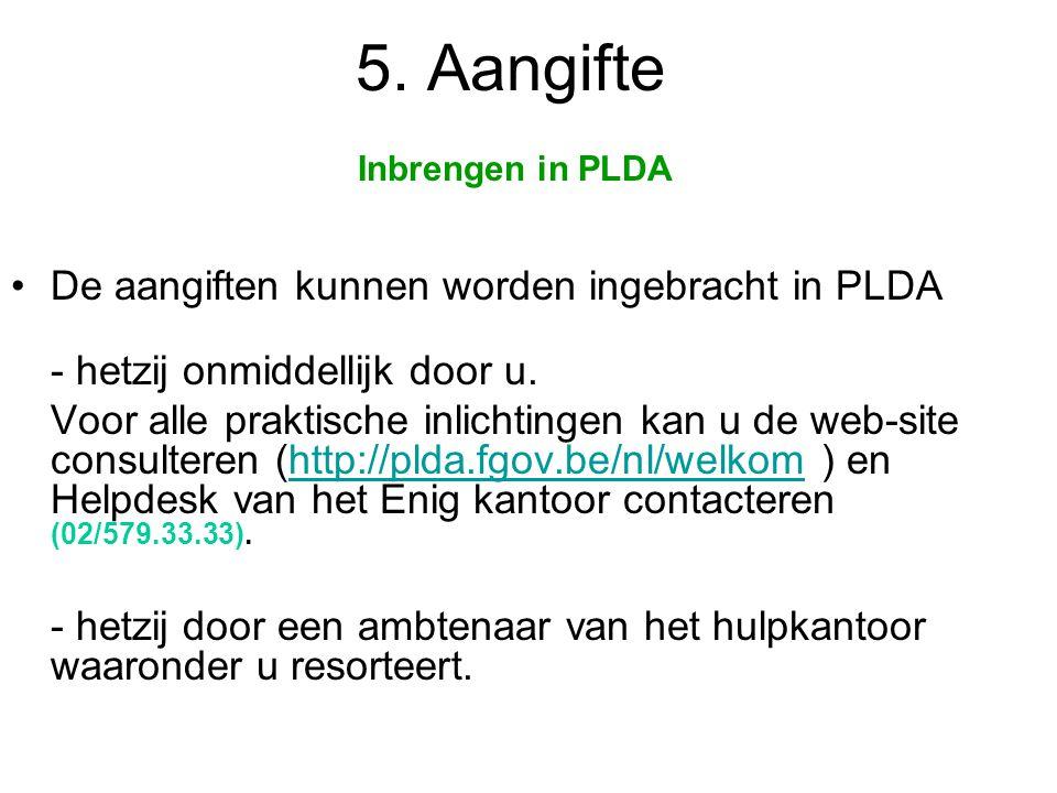 5. Aangifte De aangiften kunnen worden ingebracht in PLDA
