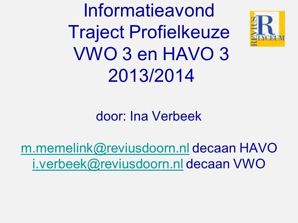Informatieavond Traject Profielkeuze VWO 3 en HAVO 3 2013/2014 door: Ina Verbeek m.memelink@reviusdoorn.nl decaan HAVO i.verbeek@reviusdoorn.nl decaan VWO