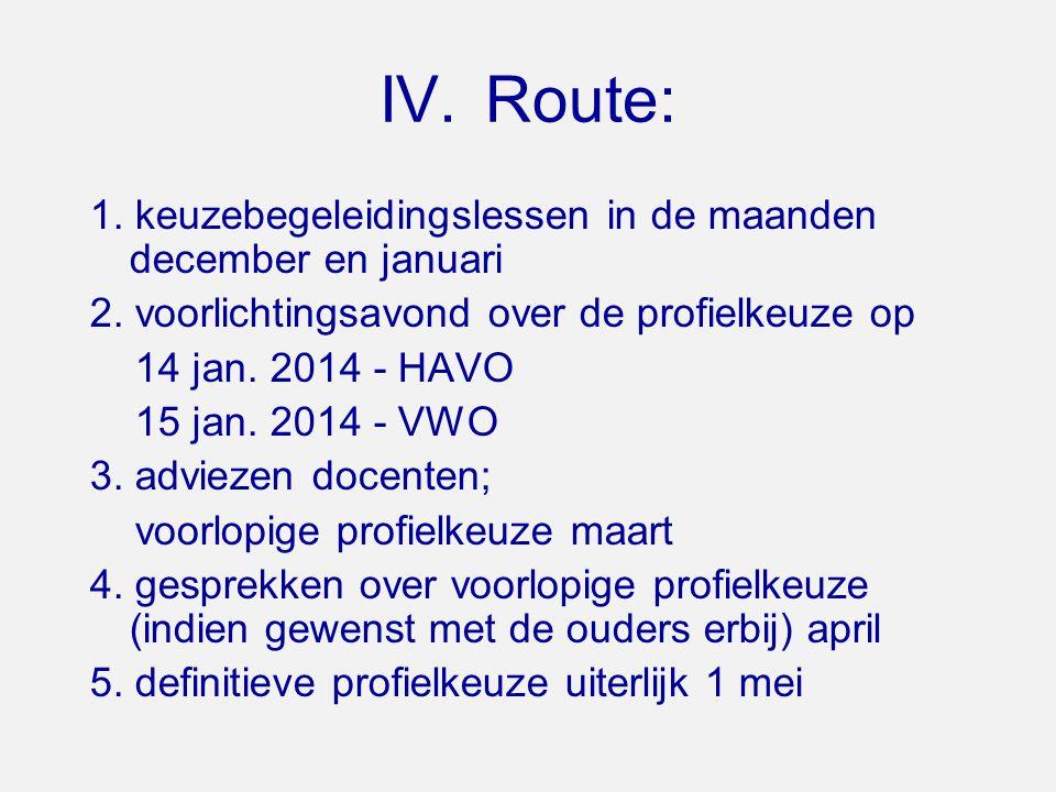 IV. Route: 1. keuzebegeleidingslessen in de maanden december en januari. 2. voorlichtingsavond over de profielkeuze op.
