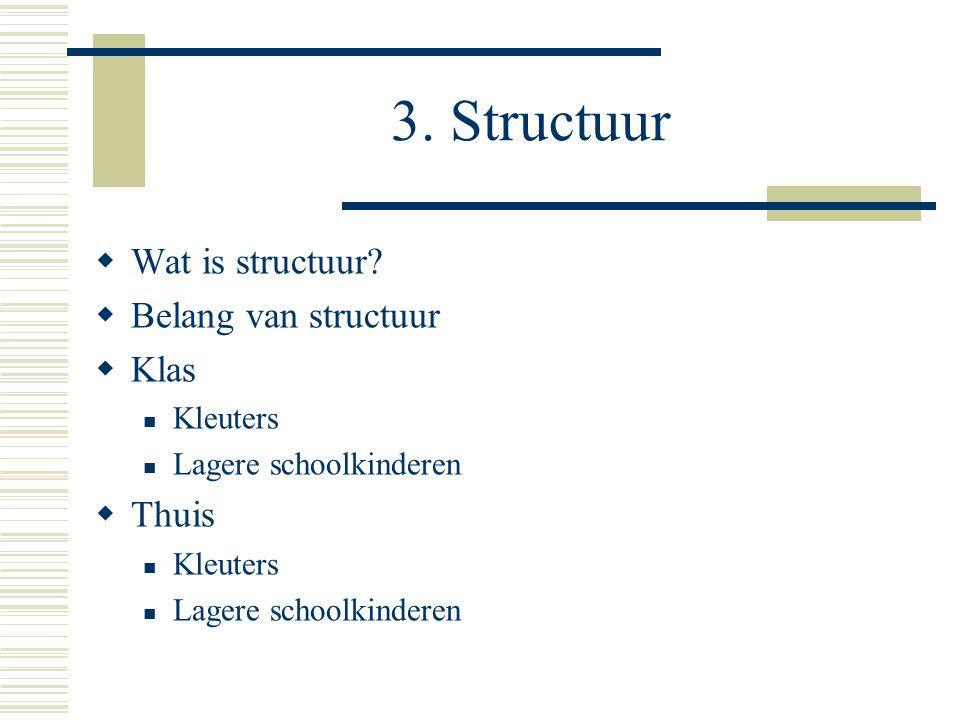 3. Structuur Wat is structuur Belang van structuur Klas Thuis