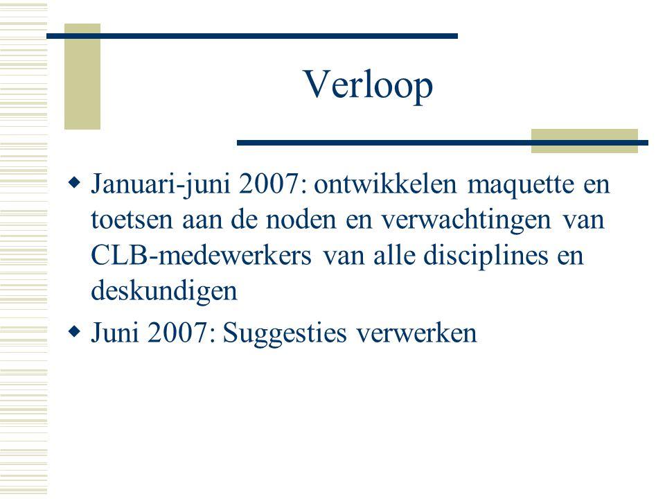 Verloop Januari-juni 2007: ontwikkelen maquette en toetsen aan de noden en verwachtingen van CLB-medewerkers van alle disciplines en deskundigen.