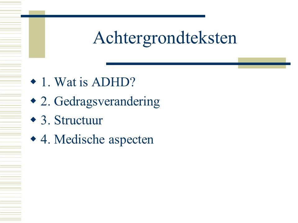Achtergrondteksten 1. Wat is ADHD 2. Gedragsverandering 3. Structuur