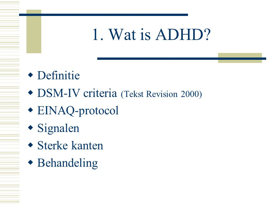 1. Wat is ADHD Definitie DSM-IV criteria (Tekst Revision 2000)