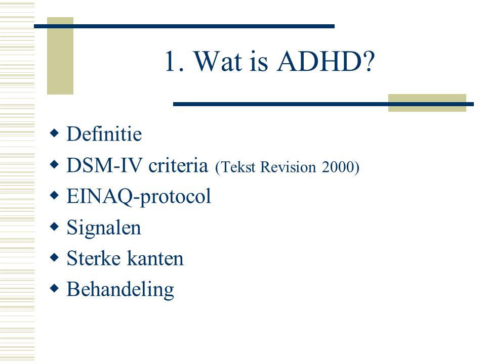 1. Wat is ADHD Definitie DSM-IV criteria (Tekst Revision 2000)