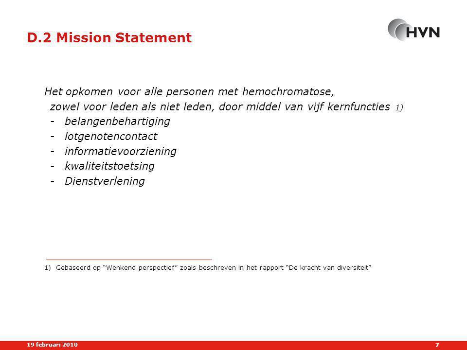 D.2 Mission Statement Het opkomen voor alle personen met hemochromatose, zowel voor leden als niet leden, door middel van vijf kernfuncties 1)