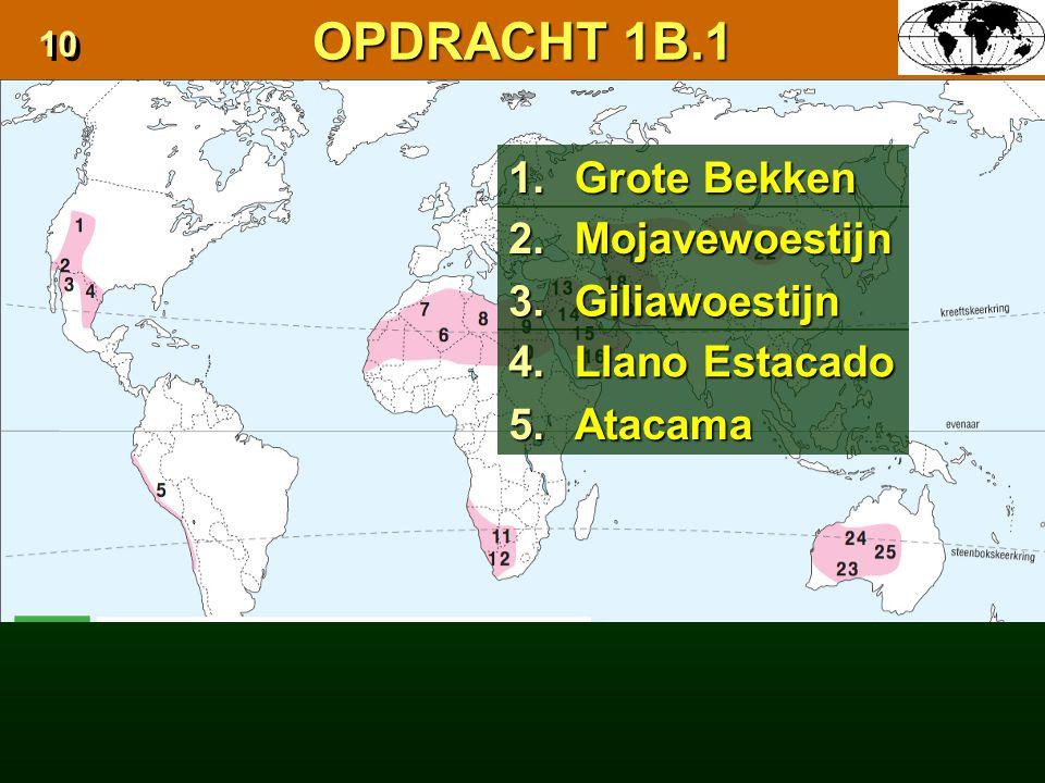 OPDRACHT 1B.1 1. Grote Bekken 2. Mojavewoestijn 3. Giliawoestijn 4.