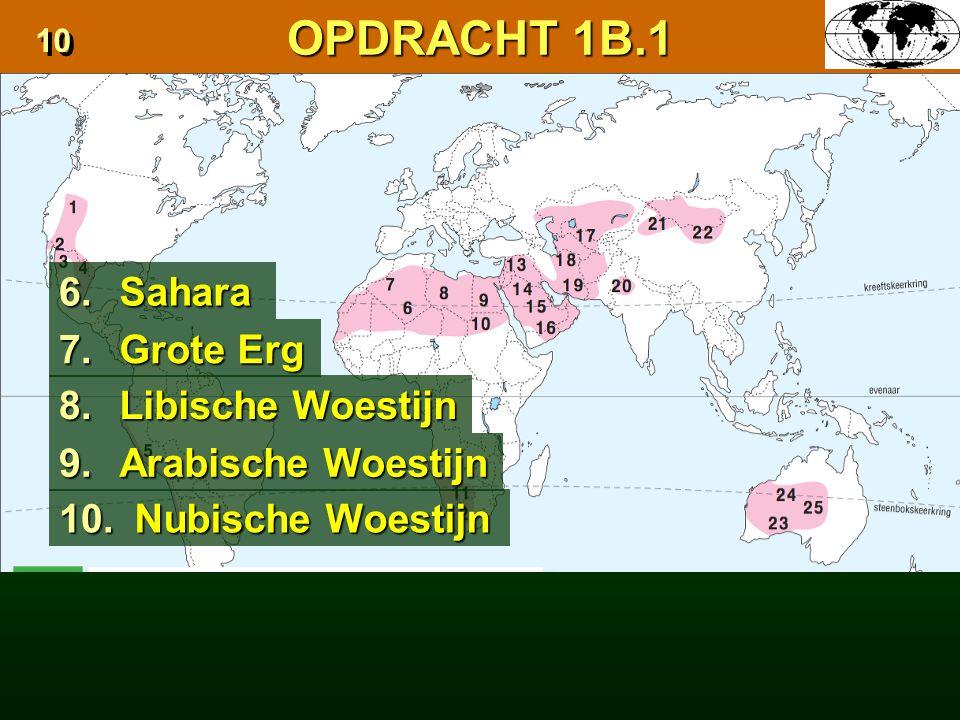 OPDRACHT 1B.1 6. Sahara 7. Grote Erg 8. Libische Woestijn 9.