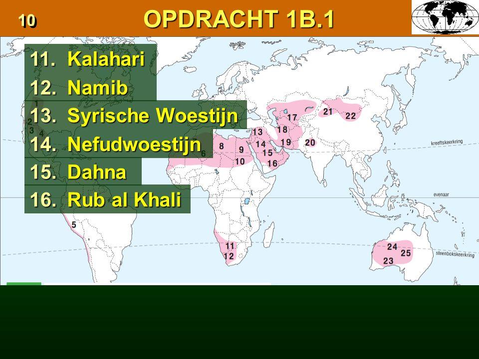 OPDRACHT 1B.1 11. Kalahari 12. Namib 13. Syrische Woestijn 14.