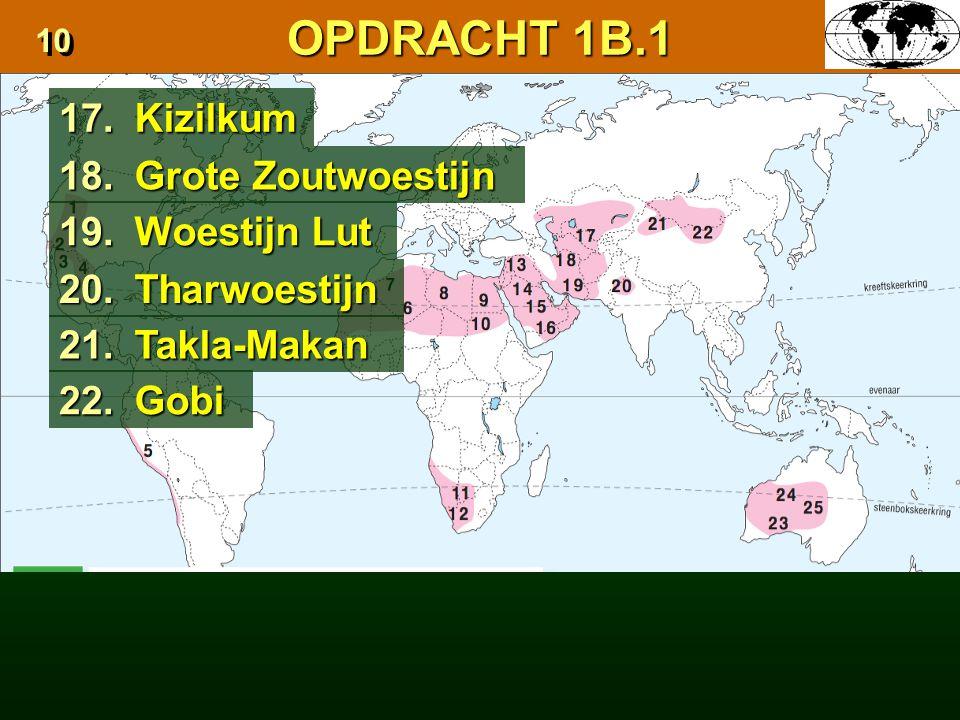 OPDRACHT 1B.1 17. Kizilkum 18. Grote Zoutwoestijn 19. Woestijn Lut 20.