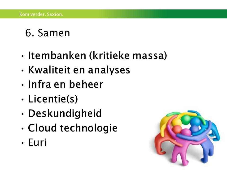 6. Samen Itembanken (kritieke massa) Kwaliteit en analyses. Infra en beheer. Licentie(s) Deskundigheid.