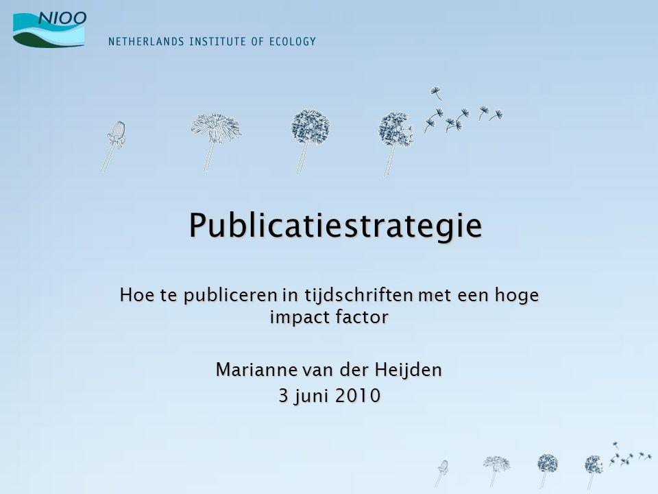 Publicatiestrategie Hoe te publiceren in tijdschriften met een hoge impact factor. Marianne van der Heijden.