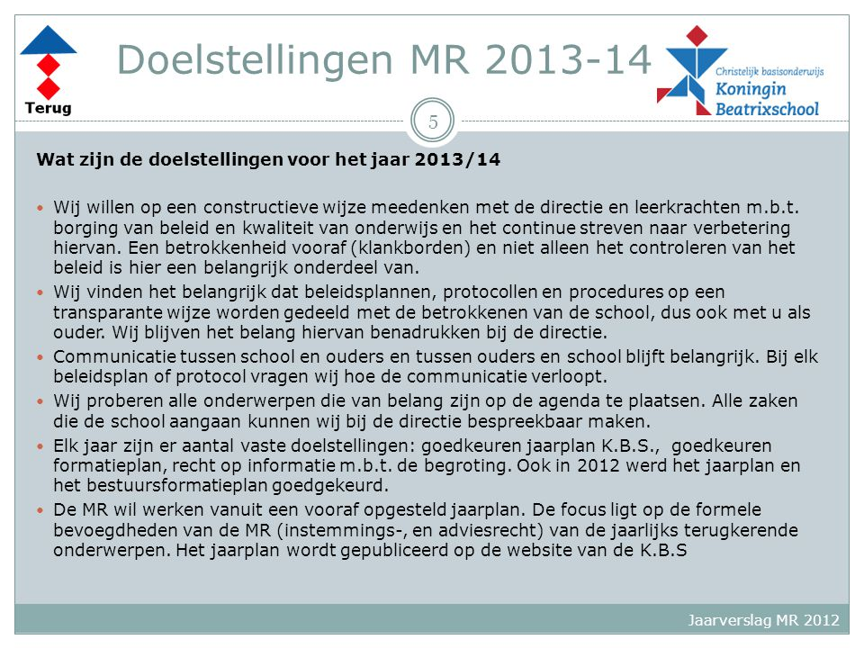 Doelstellingen MR 2013-14 Wat zijn de doelstellingen voor het jaar 2013/14.
