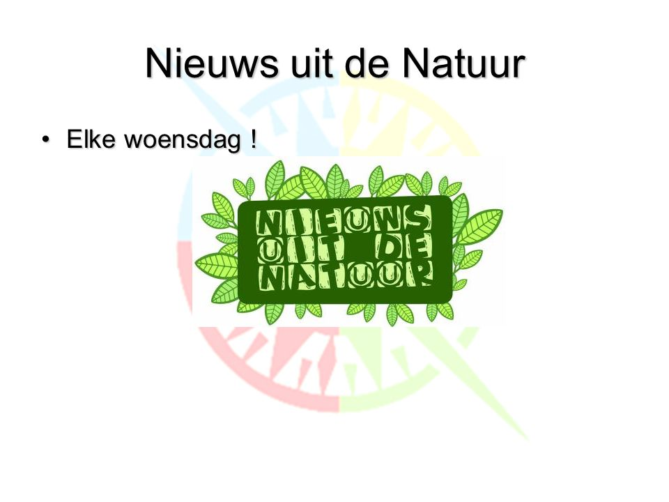 Nieuws uit de Natuur Elke woensdag !