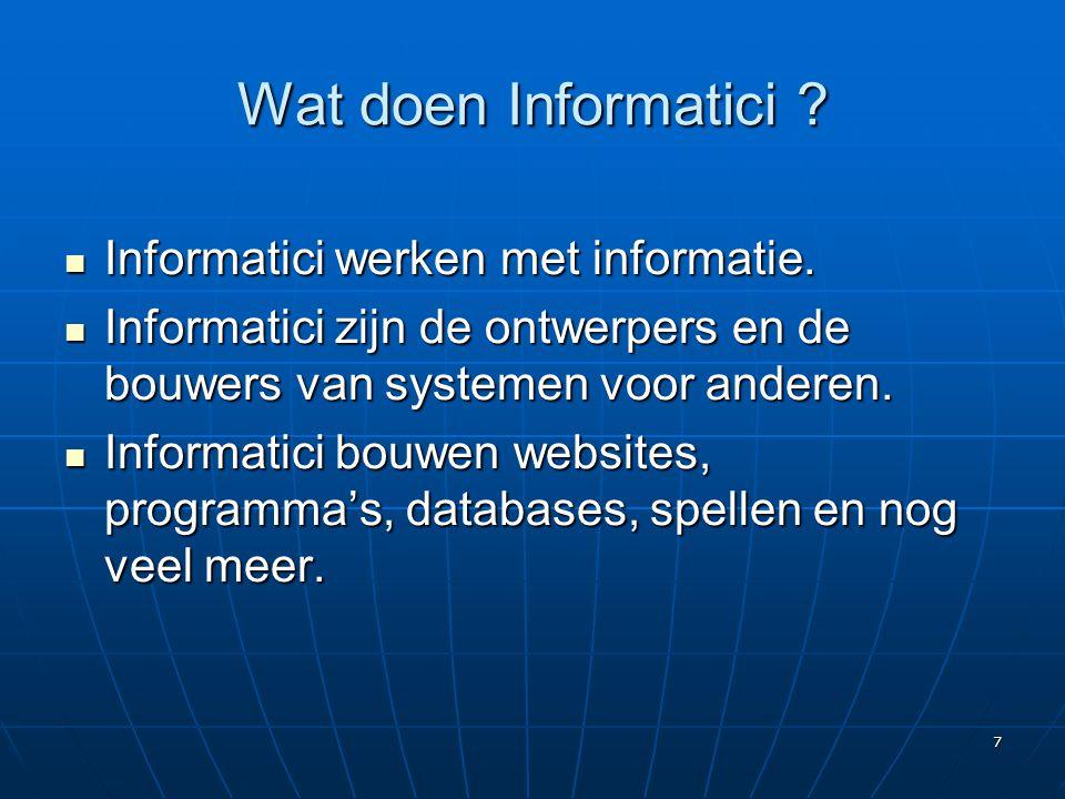 Wat doen Informatici Informatici werken met informatie.