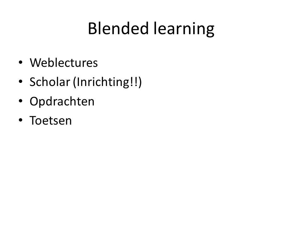 Blended learning Weblectures Scholar (Inrichting!!) Opdrachten Toetsen