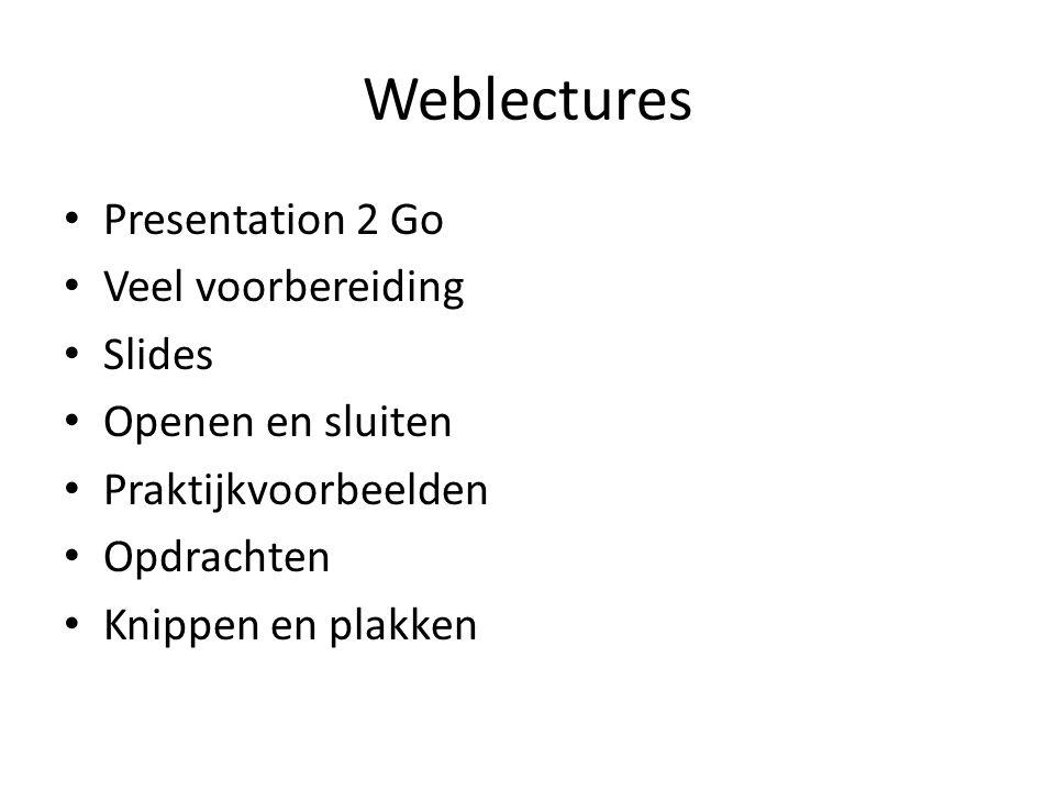 Weblectures Presentation 2 Go Veel voorbereiding Slides