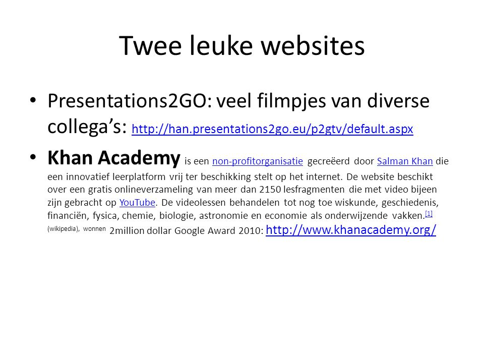 Twee leuke websites Presentations2GO: veel filmpjes van diverse collega's: http://han.presentations2go.eu/p2gtv/default.aspx.