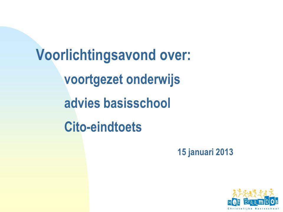 4-4-2017 Voorlichtingsavond over: voortgezet onderwijs advies basisschool Cito-eindtoets 15 januari 2013.
