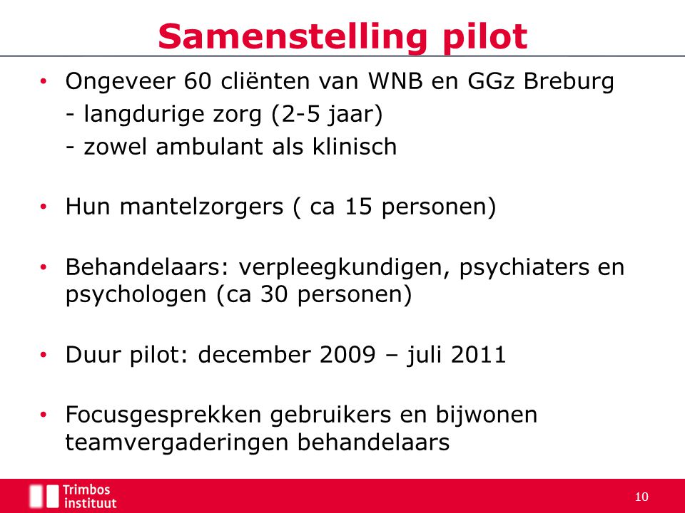 Samenstelling pilot Ongeveer 60 cliënten van WNB en GGz Breburg