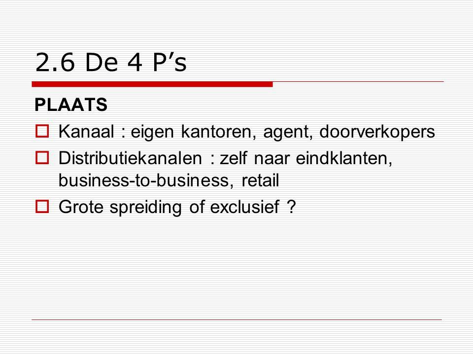 2.6 De 4 P's PLAATS Kanaal : eigen kantoren, agent, doorverkopers