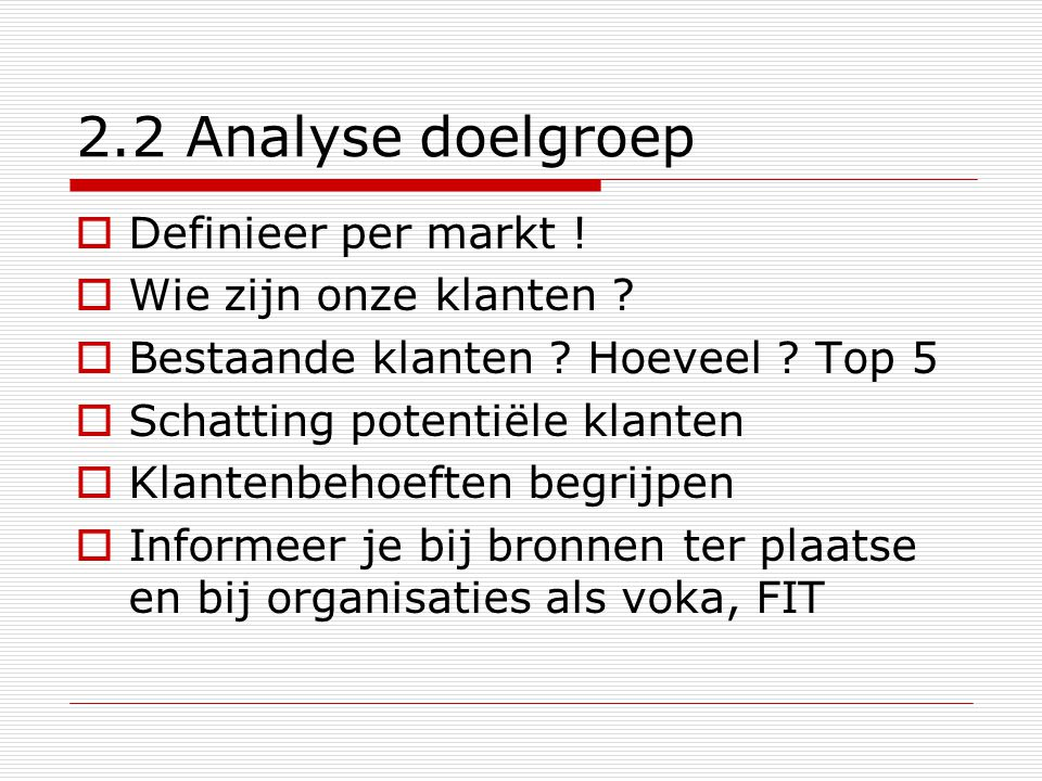 2.2 Analyse doelgroep Definieer per markt ! Wie zijn onze klanten