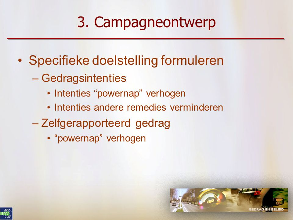 3. Campagneontwerp Specifieke doelstelling formuleren Gedragsintenties