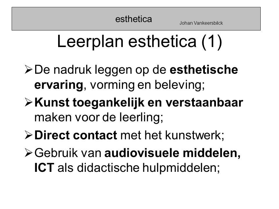 esthetica Johan Vankeersbilck. Leerplan esthetica (1) De nadruk leggen op de esthetische ervaring, vorming en beleving;