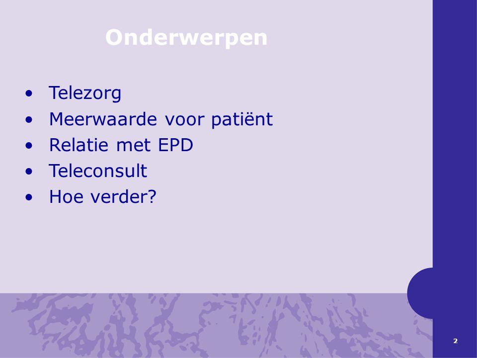Onderwerpen Telezorg Meerwaarde voor patiënt Relatie met EPD