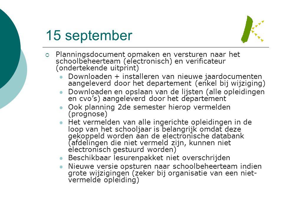15 september Planningsdocument opmaken en versturen naar het schoolbeheerteam (electronisch) en verificateur (ondertekende uitprint)
