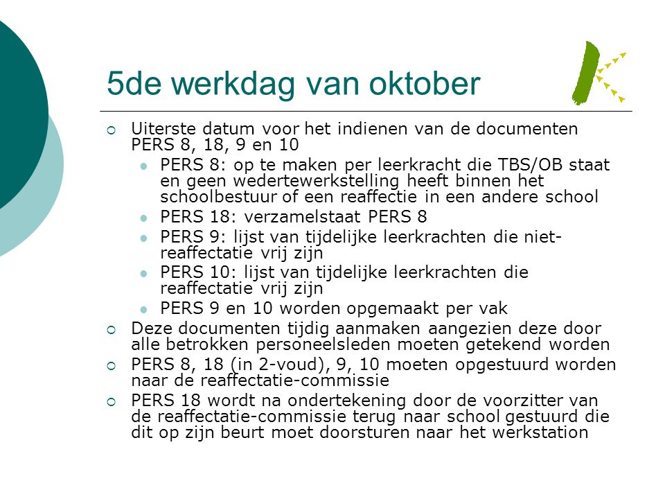 5de werkdag van oktober Uiterste datum voor het indienen van de documenten PERS 8, 18, 9 en 10.