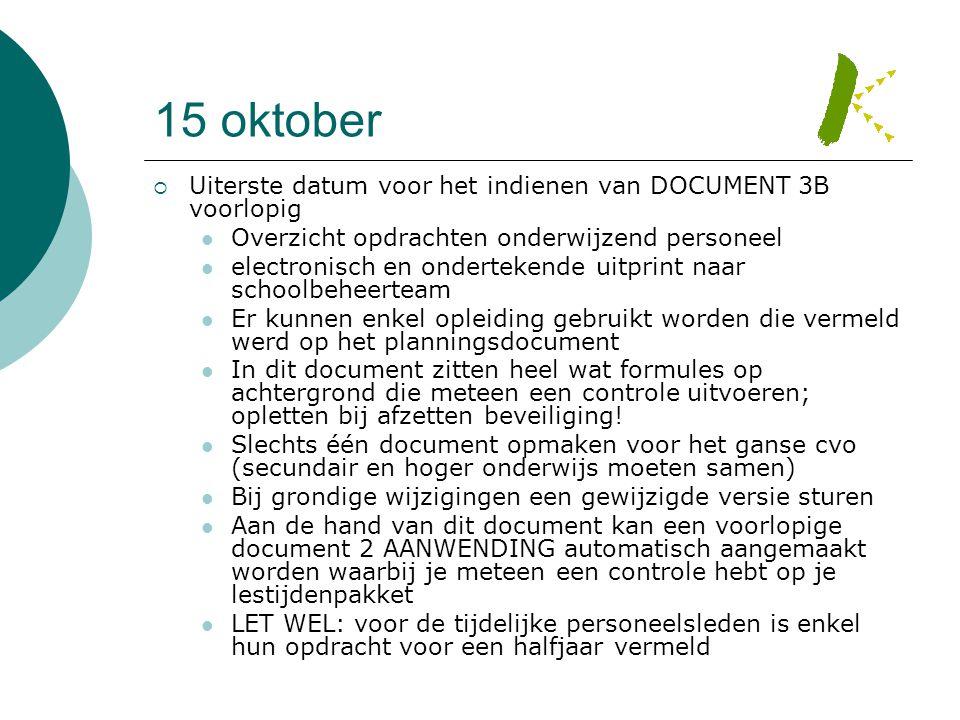 15 oktober Uiterste datum voor het indienen van DOCUMENT 3B voorlopig