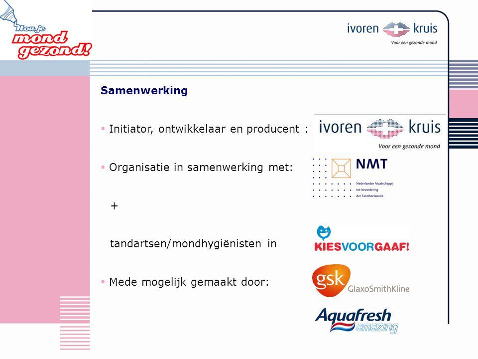 Samenwerking Initiator, ontwikkelaar en producent : Organisatie in samenwerking met: + tandartsen/mondhygiënisten in.