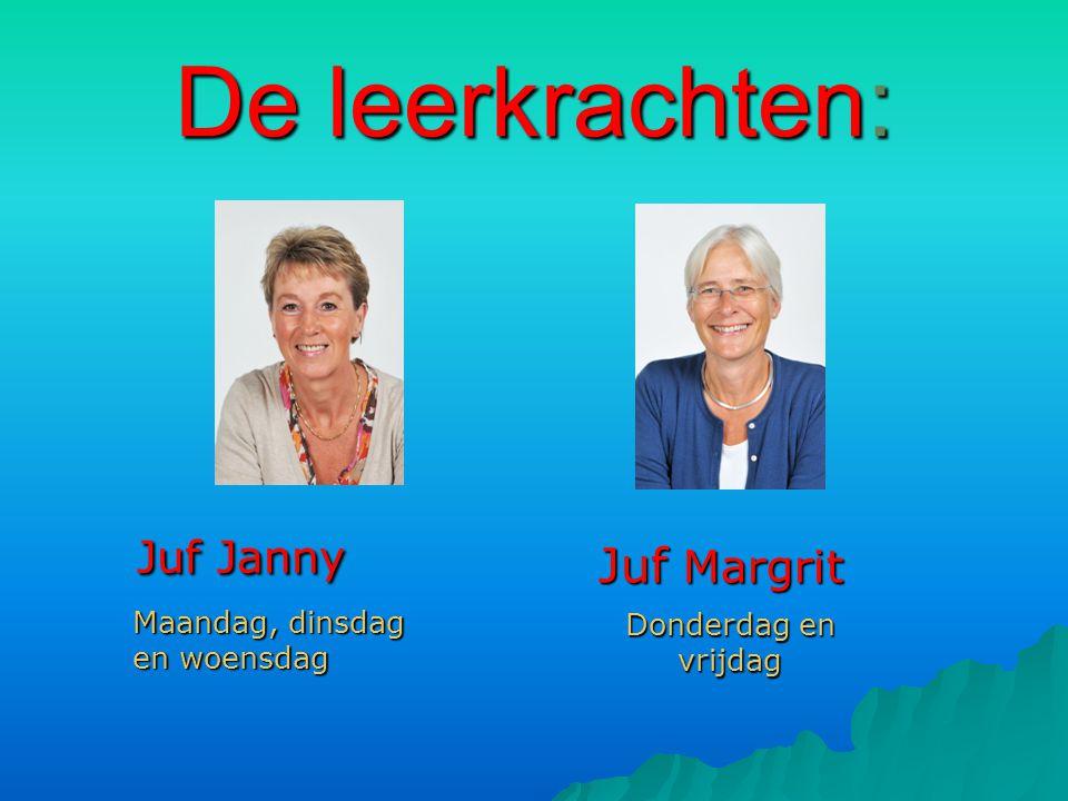 De leerkrachten: Juf Janny Juf Margrit Maandag, dinsdag en woensdag